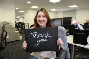 """You really are amazing. Your passion and enthusiasm never fails to surprise me and we really couldn't do the work we do without your input. You rock!"" Seren, Community Fundraising Executive"